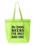 In Dog Beers I've Only Had One.  Zipper Tote Bag