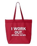 I Work Out.  Just Kidding, I Take Naps.  Zipper Tote Bag