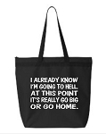I Already Know I'm Going To Hell.  At This Point It's Really Go Big Or Go Home.  Zipper Tote Bag