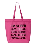 I'm Super Lazy Today.  It's Like Normal Lazy But I'm Wearing A Cape.  Zipper Tote Bag
