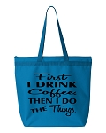 First I Drink Coffee, Then I Do The Things.  Zipper Tote Bag