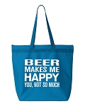 Beer Makes Me Happy.  You, Not So Much.  Zipper Tote Bag