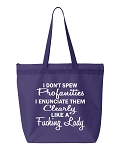 I Don't Spew Profanities.  I Enunciate Them Clearly Like A Fucking Lady.  Zipper Tote Bag
