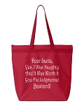 Dear Santa, Yes I Was Naughty, And It Was Worth It You Fat Judgmental Bastard!  Zipper Tote Bag