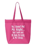 No I Haven't Met Mr. Right But I've Met Mr. Rude, Mr. Cocky, & Mr. Cheap.  Zipper Tote Bag