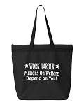 Work Harder.  Millions On Welfare Depend On You!  Zipper Tote Bag