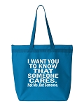 I Want You To Know That Someone Cares.  Not Me, But Someone.  Zipper Tote Bag