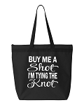 Buy Me A  Shot, I'm Tying The Knot & Bride's Drinking Team.  Wedding Party Zipper Tote Bag