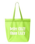 Better Crazy Than Lazy.  Zipper Tote Bag