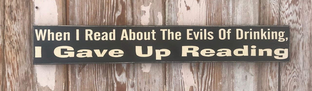 When I Read About The Evils Of Drinking, I Gave Up Reading.  Wood Sign