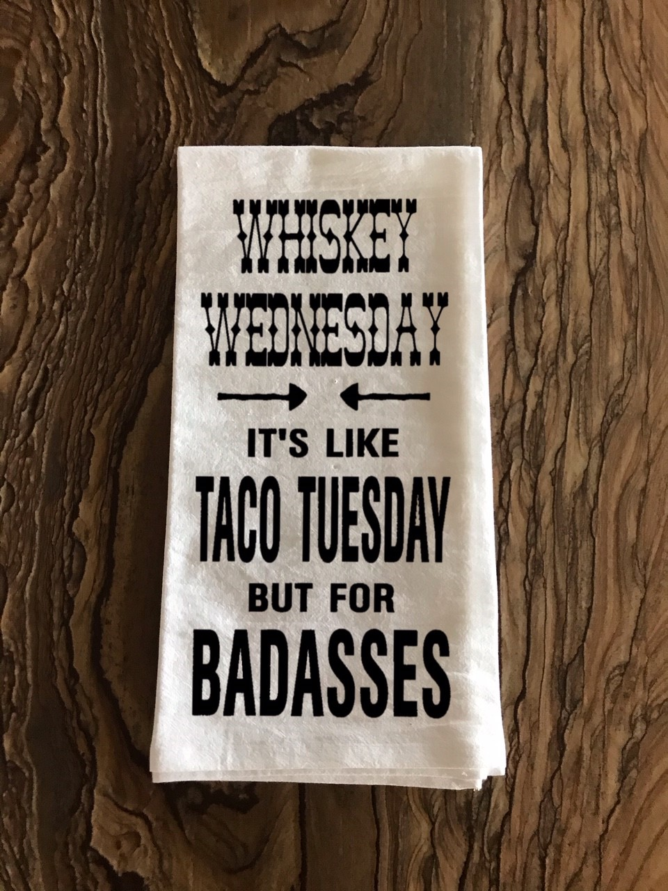 Whiskey Wednesday.  It's Like Taco Tuesday But For Badasses.  Flour Sack Tea Towel