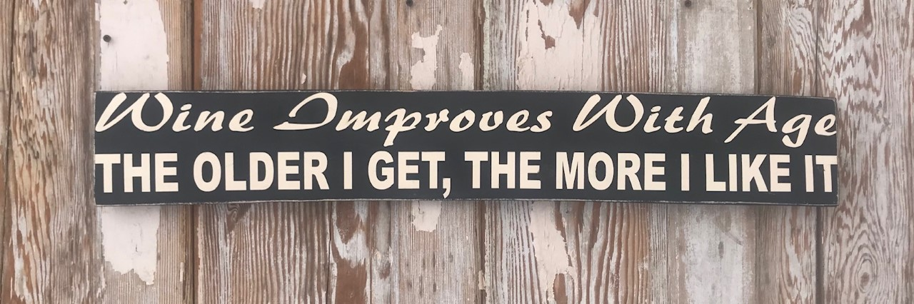 Wine Improves With Age.  The Older I Get, The More I Like It.  Wood Sign