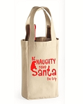 Be Naughty.  Save Santa The Trip.  Double Bottle Wine Tote