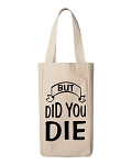 But Did You Die.  Double Bottle Wine Tote