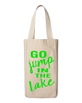 Go Jump In The Lake.  Double Bottle Wine Tote