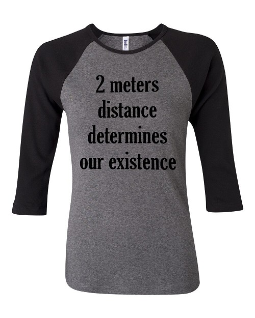 2 Meters Distance Determines Our Existence.  Bella Brand Three Quarter Sleeve Tee