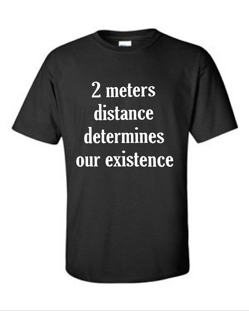 2 Meters Distance Determine Our Existence.  Men's Universal Fit T-Shirt