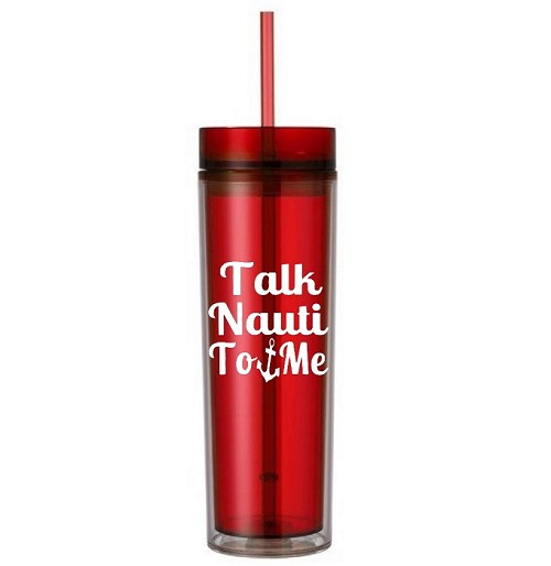 Talk Nauti To Me.  16 ounce Tumbler
