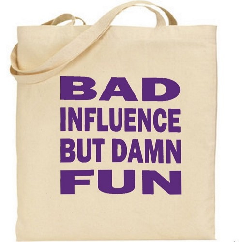 Bad Influence But Damn Fun.  Canvas Tote Bag