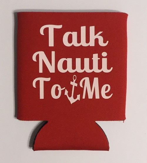 Talk Nauti To Me.  Collapsible Can Cooler / Coozie