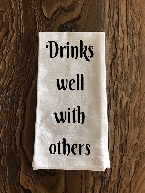 Drinks Well With Others.  Flour Sack Tea Towel