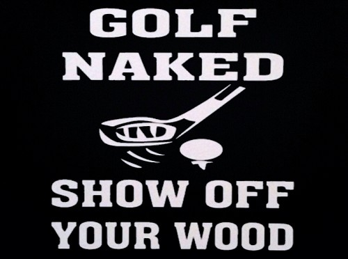 Golf Naked.  Show Off Your Wood.  Vinyl Decal