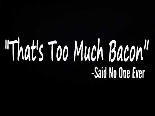 """That's Too Much Bacon."" - Said No One Ever.  Vinyl Decal"