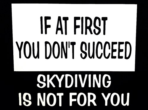 If At First You Don't Succeed, Skydiving Is Not For You.  Vinyl Decal