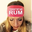 I Thought They Said Rum.  Headband