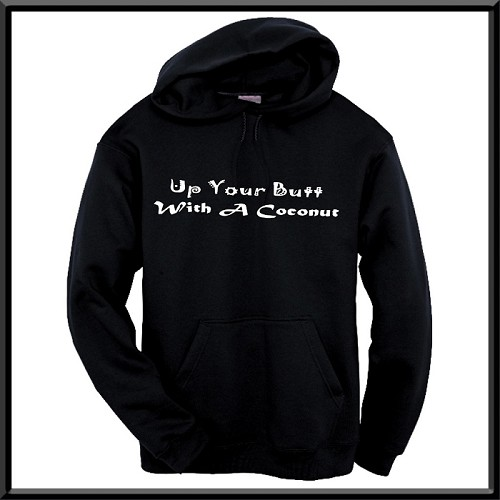 Up Your Butt With A Coconut.  Hoodie
