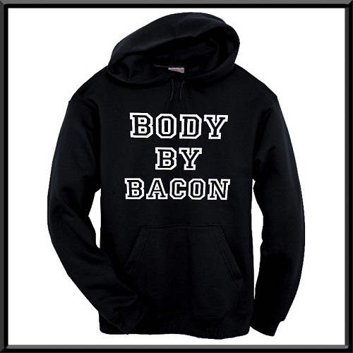 Body By Bacon.  Hoodie