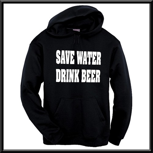 Save Water.  Drink Beer.  Hoodie