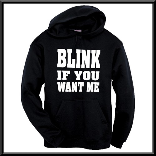 Blink If You Want Me.  Hoodie