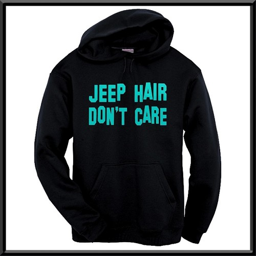 Jeep Hair Don't Care.  Hoodie