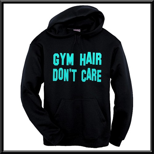 Gym Hair Don't Care.  Hoodie