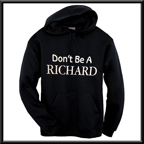 Don't Be A Richard.  Hoodie