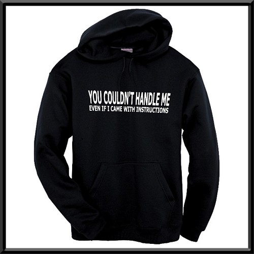 You Couldn't Handle Me Even If I Came With Instructions.  Hoodie