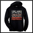 I Don't Always Scream, Cuss & Drink But When I Do I'm Usually Watching Cincinnati Football.  Cincinnati Bengals Hoodie