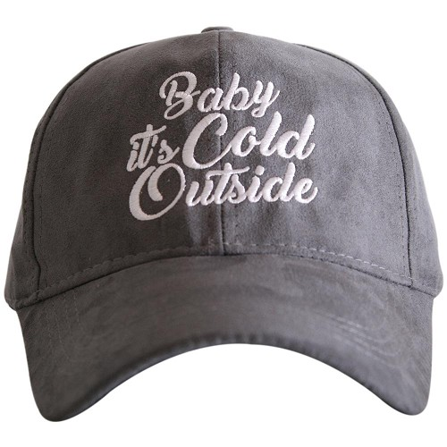 Baby It's Cold Outside.  Ultra Suede Baseball Hat