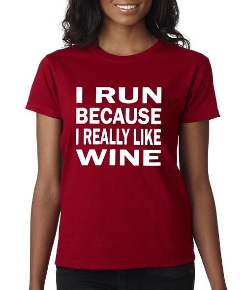 I Run Because I Really Like Wine.  Ladies Fit T-Shirt