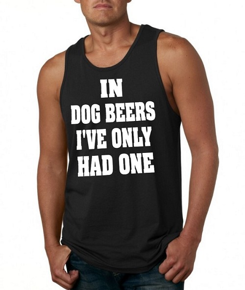 In Dog Beers I've Only Had One.  Men's Tank Top