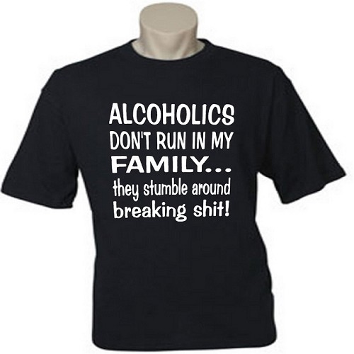 Alcoholics Do Not Run In My Family... They Stumble Around Breaking Shit!  Men's / Universal Fit T-Shirt