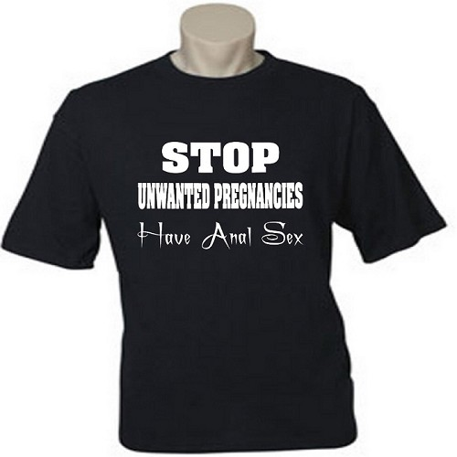 Stop Unwanted Pregnancies.  Have Anal Sex.  Men's / Universal Fit T-Shirt