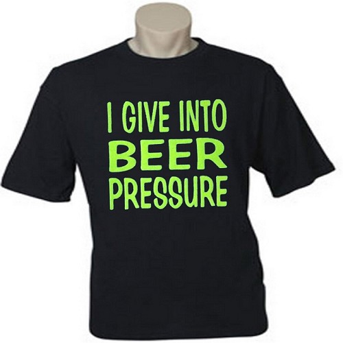 I Give Into Beer Pressure.  Men's Universal Fit T-Shirt