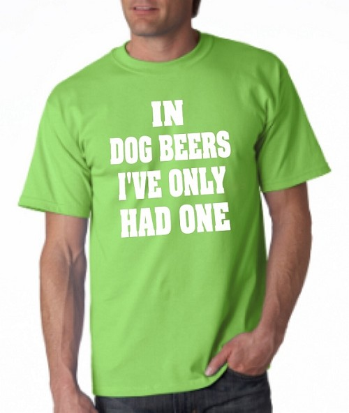 In Dog Beers I've Only Had One.  Men's Universal Fit T-Shirt