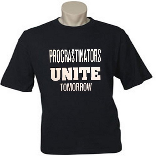Procrastinators Unite.  Tomorrow.  Men's / Universal Fit T-Shirt