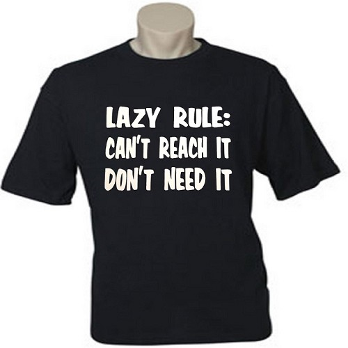 Lazy Rule:  Can't Reach It, Don't Need It.  Men's / Universal Fit T-Shirt