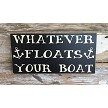 Whatever Floats Your Boat.  Wood Sign