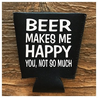 Beer Makes Me Happy.  You, Not So Much.  Pint Glass Cooler