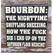 Bourbon:  The Nighttime Sniffling Sneezing, How The Fuck Did I End Up On The Bathroom Floor Medicine!  Wood Sign